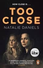 Too Close - Now a major three-part ITV drama ebook by Natalie Daniels