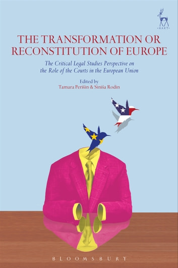 The Transformation or Reconstitution of Europe - The Critical Legal Studies Perspective on the Role of the Courts in the European Union ebook by