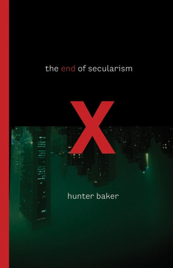 The End of Secularism eBook by Hunter Baker