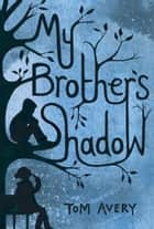 My Brother's Shadow ebook by Tom Avery