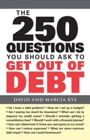 The 250 Questions You Should Ask to Get Out of Debt ebook by David Rye,Marcia Rye
