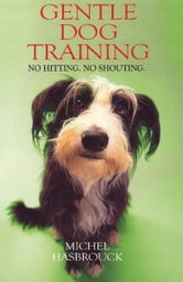 Gentle Dog Training ebook by Michel Hasbrouck