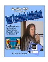 Dealing With (And Enjoying!) Your Facebook Addiction! ebook by Kendall Weaver