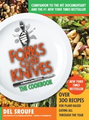 Forks Over Knives—The Cookbook - Over 300 Recipes for Plant-Based Eating All Through the Year ebook by Julieanna Hever, MS, RD, CPT,Isa Chandra Moskowitz,Del Sroufe,Darshana Thacker,Judy Micklewright