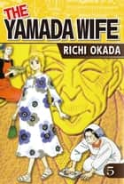 THE YAMADA WIFE - Volume 5 eBook by Richi Okada