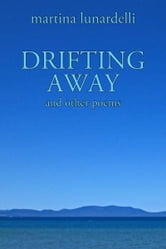 DRIFTING AWAY and other poems ebook by Martina Lunardelli