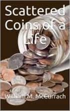 Scattered Coins of a Life ebook by William McCurrach