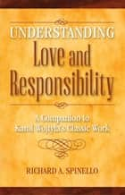 Understanding Love and Responsibility ebook by Richard A. Spinello
