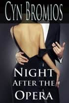 Night After the Opera ebook by Cyn Bromios