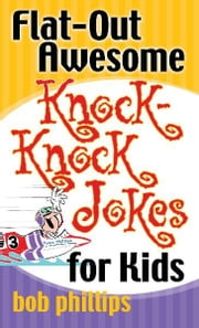 Flat-Out Awesome Knock-Knock Jokes for Kids ebook by Bob Phillips