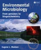 Environmental Microbiology - From Genomes to Biogeochemistry ebook by Eugene L. Madsen