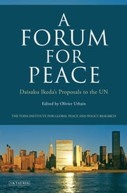 A Forum for Peace - Daisaku Ikeda's Proposals to the UN ebook by Kobo.Web.Store.Products.Fields.ContributorFieldViewModel
