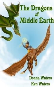 The Dragons of Middle-Earth ebook by Ken and Donna Waters