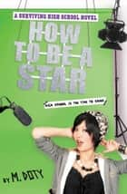 How to Be a Star ebook by M. Doty