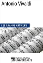 Antonio Vivaldi - Les Grands Articles d'Universalis ebook by Encyclopaedia Universalis