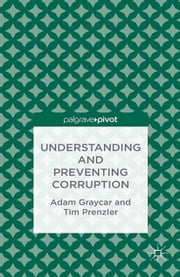 Understanding and Preventing Corruption ebook by A. Graycar, T. Prenzler