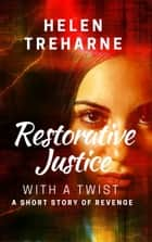 Restorative Justice With a Twist ebook by Helen Treharne