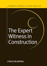 The Expert Witness in Construction ebook by Robert Horne,John Mullen