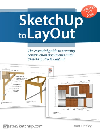 SketchUp to LayOut - The Essential Guide to Creating Construction Documents with SketchUp Pro and LayOut ebook by Matt Donley