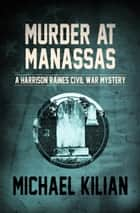Murder at Manassas ebook by Michael Kilian