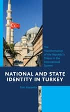 National and State Identity in Turkey ebook by Toni Alaranta