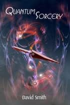 Quantum Sorcery ebook by David Smith