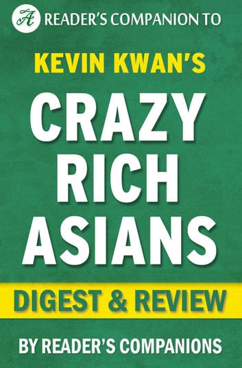 Crazy Rich Asians: By Kevin Kwan | Digest & Review ebook by Reader's Companions