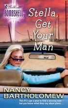 Stella, Get Your Man ebook by Nancy Bartholomew