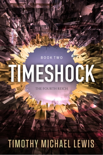 Timeshock 2: The Fourth Reich ebook by Timothy Michael Lewis