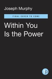 Within You Is the Power ebook by Joseph Murphy