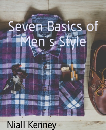 Seven Basics of Men's Style ebook by Niall Kenney