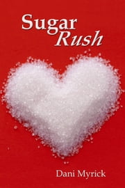 Sugar Rush ebook by Dani Myrick
