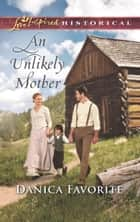 An Unlikely Mother (Mills & Boon Love Inspired Historical) ebook by Danica Favorite