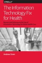 The Information Technology Fix for Health ebook by Andy Oram