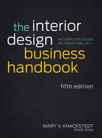 The Interior Design Business Handbook - A Complete Guide to Profitability ebook by Mary V. Knackstedt