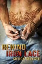 Behind Iron Lace ebook by Mercy Celeste