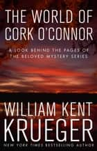 The World of Cork O'Connor - A Look Behind the Pages of the Beloved Mystery Series eBook by William Kent Krueger