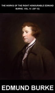 The Works of the Right Honourable Edmund Burke, Vol. IV. (of 12) [con Glosario en Español] ebook by Edmund Burke,Eternity Ebooks