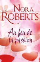 Au feu de la passion ebook by Nora Roberts