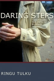 Daring Steps - Traversing the Path of the Buddha ebook by Ringu Tulku