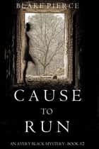 Cause to Run (An Avery Black Mystery—Book 2) ebook by Blake Pierce