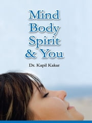 Mind Body Spirit and You ebook by Dr. Kapil Kakar