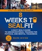 8 Weeks to SEALFIT - A Navy SEAL's Guide to Unconventional Training for Physical and Mental Toughness-Revised Edition ebook by