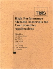 High Performance Metallic Materials for Cost-Sensitive Applications ebook by F. H. Froes,E. S. D. Chen,R. R. Boyer,E. M. Taleff,L. Lu,D. L. Zhang,C. M. Ward-Close,D. Eliezer