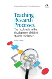 Teaching Research Processes - The Faculty Role in the Development of Skilled Student Researchers ebook by William Badke