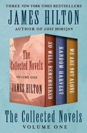 The Collected Novels Volume One - So Well Remembered, Random Harvest, and We Are Not Alone ebook by James Hilton