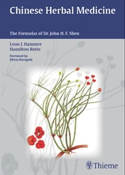 Chinese Herbal Medicine - The Formulas of Dr. John H. F. Shen ebook by Leon I. Hammer,Hamilton Rotte