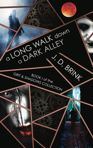 A Long Walk Down a Dark Alley - The Grit & Shadows Collection, #1 ebook by J. D. Brink