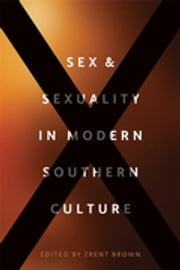 Sex and Sexuality in Modern Southern Culture ebook by Trent Brown, Claire Strom, Stephanie Chalifoux,...