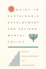 Guide to Sustainable Development and Environmental Policy ebook by Natalia Mirovitskaya,William L. Ascher,Helen Corbett,Susanne Swibold